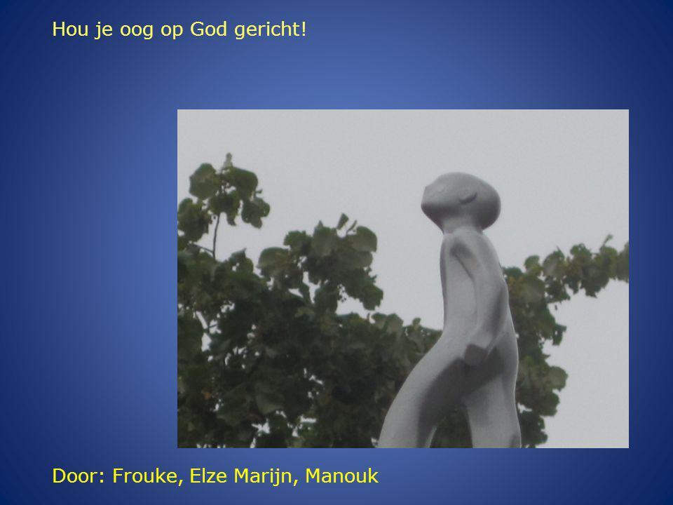 Door: Frouke, Elze Marijn, Manouk Hou je oog op God gericht!