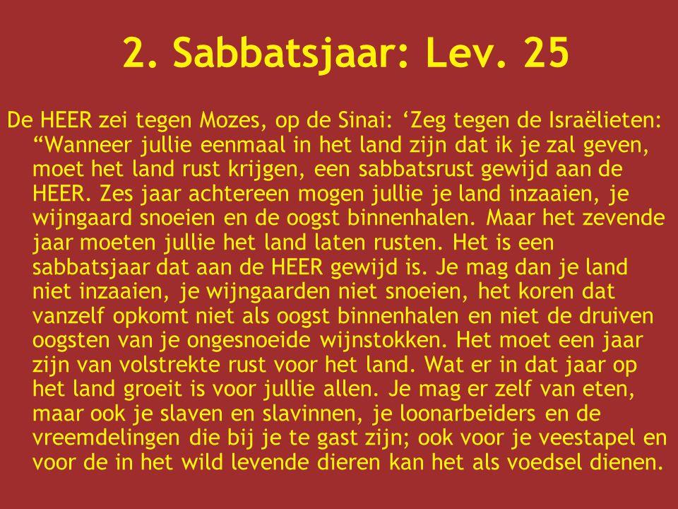 """2. Sabbatsjaar: Lev. 25 De HEER zei tegen Mozes, op de Sinai: 'Zeg tegen de Israëlieten: """"Wanneer jullie eenmaal in het land zijn dat ik je zal geven,"""