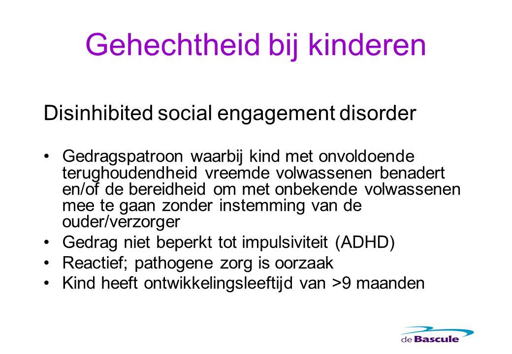 Disinhibited social engagement disorder Gedragspatroon waarbij kind met onvoldoende terughoudendheid vreemde volwassenen benadert en/of de bereidheid