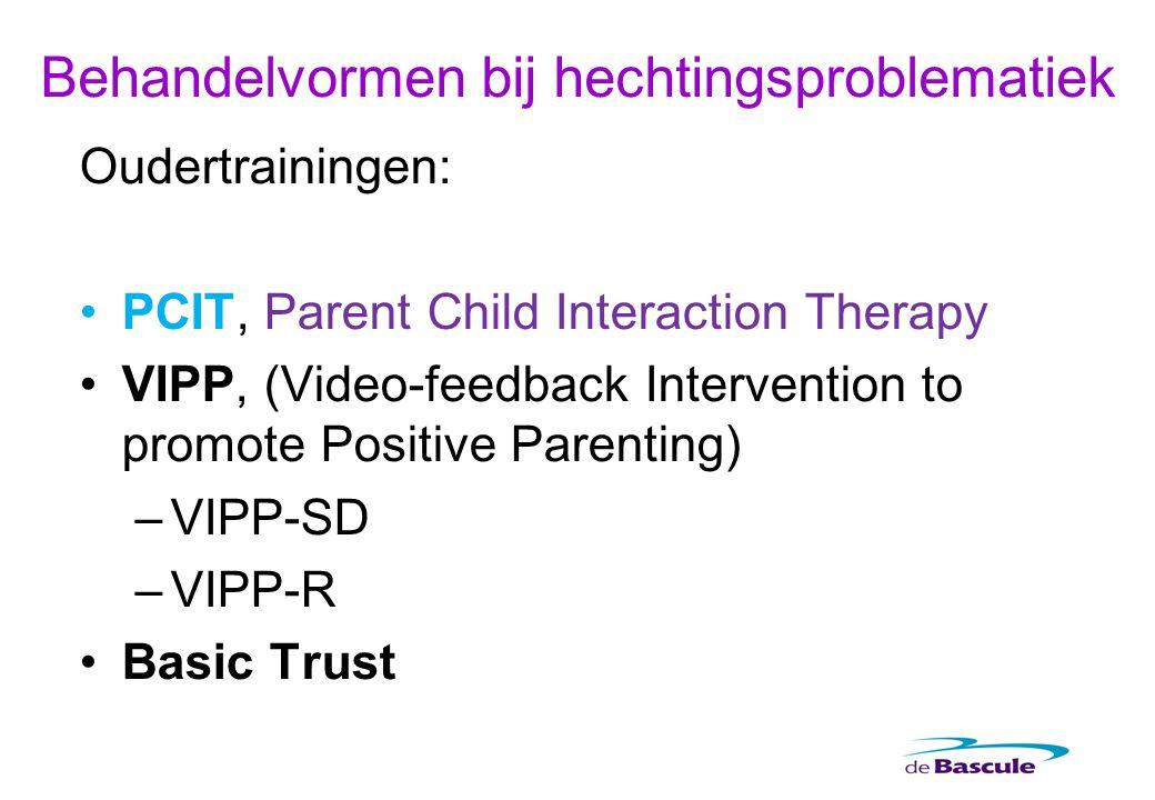 Behandelvormen bij hechtingsproblematiek Oudertrainingen: PCIT, Parent Child Interaction Therapy VIPP, (Video-feedback Intervention to promote Positiv