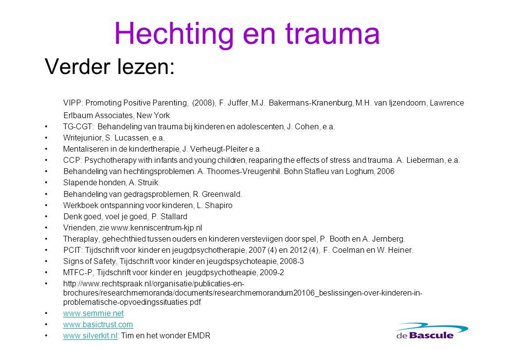 Hechting en trauma Verder lezen: VIPP: Promoting Positive Parenting, (2008), F. Juffer, M.J. Bakermans-Kranenburg, M.H. van Ijzendoorn, Lawrence Erlba