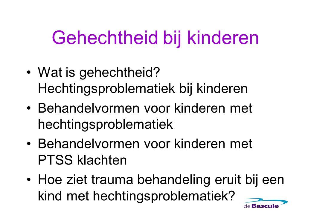 Wat is gehechtheid? Hechtingsproblematiek bij kinderen Behandelvormen voor kinderen met hechtingsproblematiek Behandelvormen voor kinderen met PTSS kl