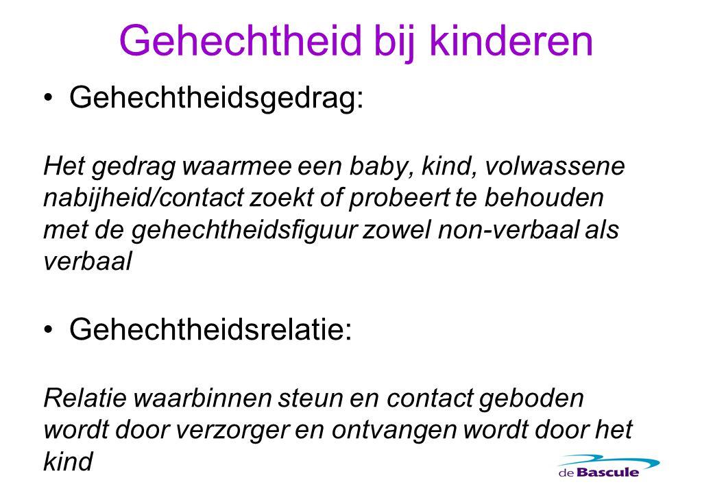 Gehechtheid bij kinderen Gehechtheidsgedrag: Het gedrag waarmee een baby, kind, volwassene nabijheid/contact zoekt of probeert te behouden met de gehe