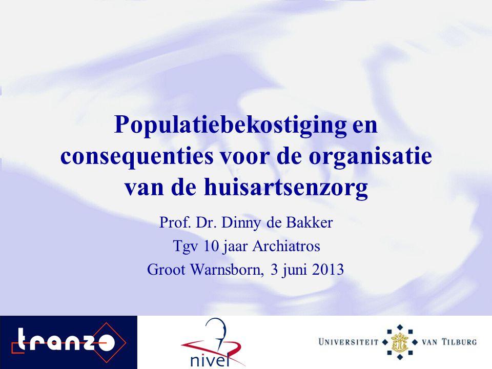 Populatiebekostiging en consequenties voor de organisatie van de huisartsenzorg Prof. Dr. Dinny de Bakker Tgv 10 jaar Archiatros Groot Warnsborn, 3 ju