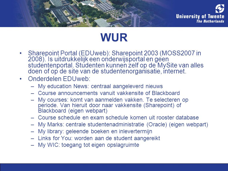 WUR Sharepoint Portal (EDUweb): Sharepoint 2003 (MOSS2007 in 2008).