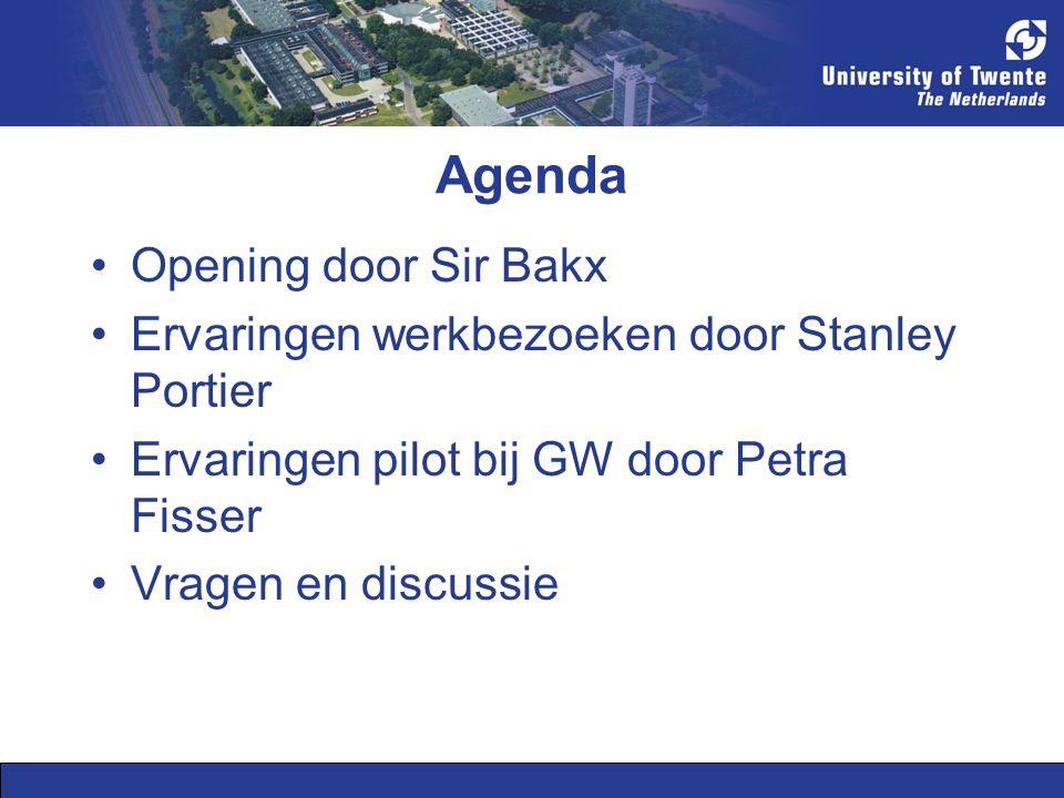 Agenda Opening door Sir Bakx Ervaringen werkbezoeken door Stanley Portier Ervaringen pilot bij GW door Petra Fisser Vragen en discussie
