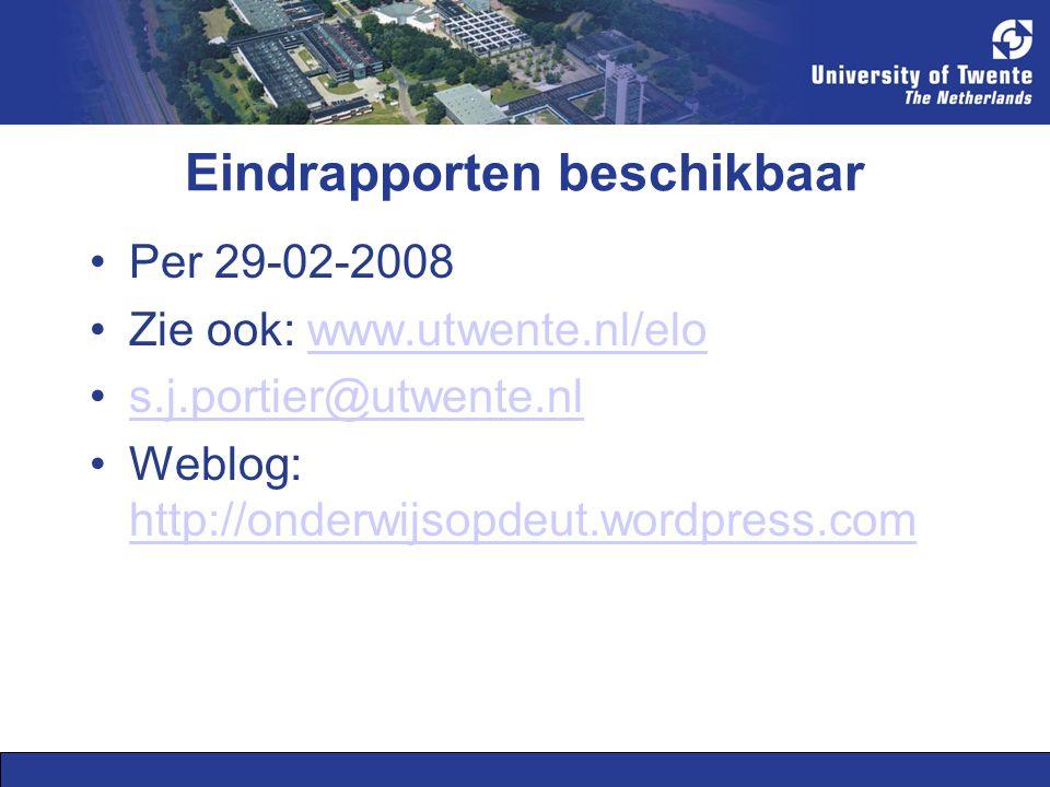 Eindrapporten beschikbaar Per 29-02-2008 Zie ook: www.utwente.nl/elowww.utwente.nl/elo s.j.portier@utwente.nl Weblog: http://onderwijsopdeut.wordpress.com http://onderwijsopdeut.wordpress.com