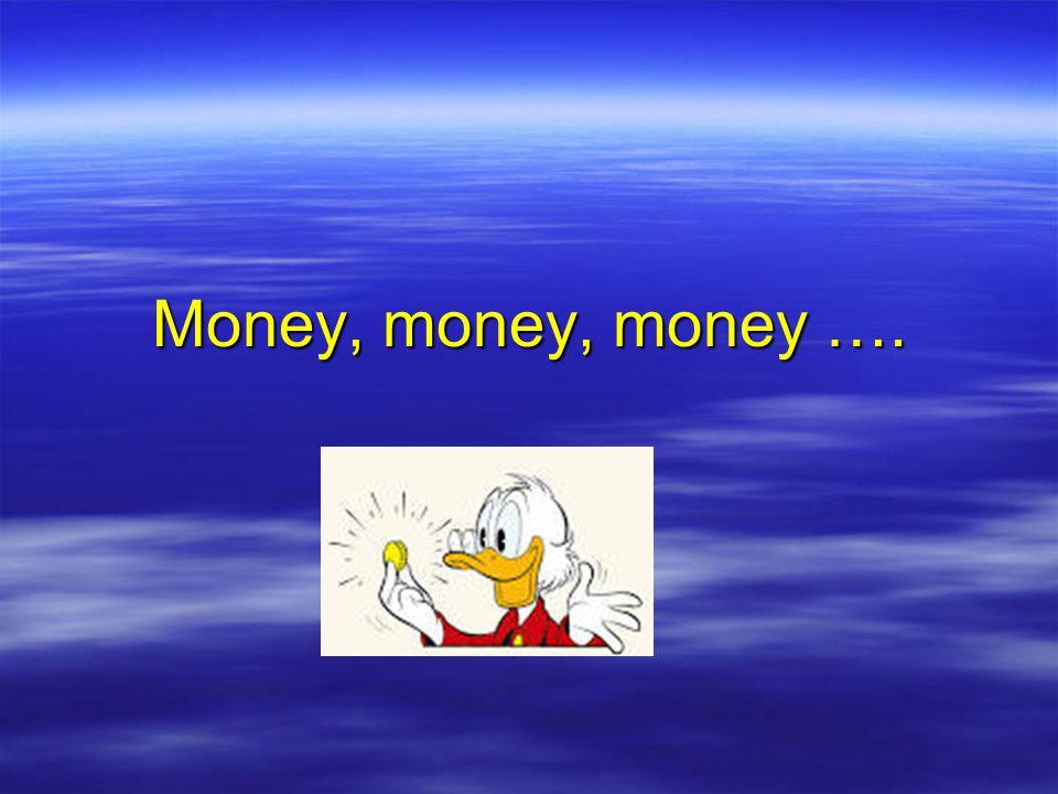 Money, money, money ….
