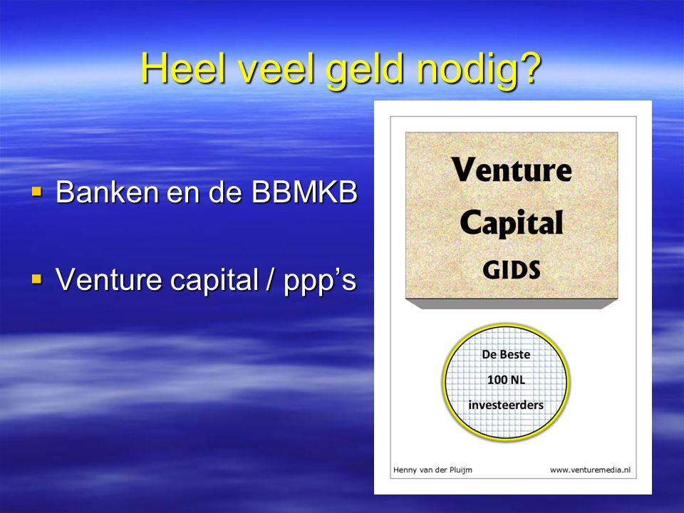 Heel veel geld nodig  Banken en de BBMKB  Venture capital / ppp's