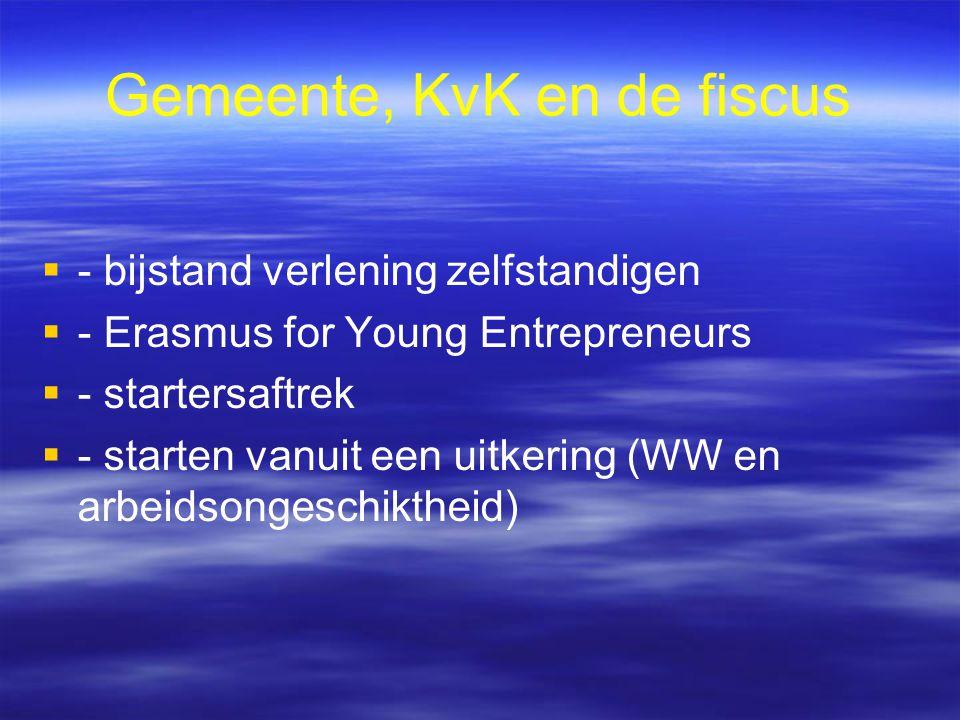 Gemeente, KvK en de fiscus   - bijstand verlening zelfstandigen   - Erasmus for Young Entrepreneurs   - startersaftrek   - starten vanuit een uitkering (WW en arbeidsongeschiktheid)
