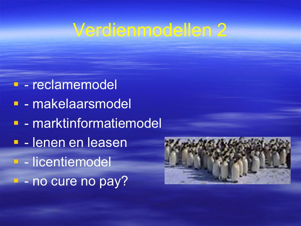 Verdienmodellen 2   - reclamemodel   - makelaarsmodel   - marktinformatiemodel   - lenen en leasen   - licentiemodel   - no cure no pay?