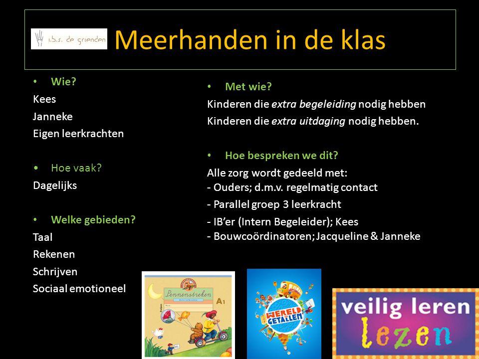 Wie? Kees Janneke Eigen leerkrachten Hoe vaak? Dagelijks Welke gebieden? Taal Rekenen Schrijven Sociaal emotioneel Meerhanden in de klas Met wie? Kind
