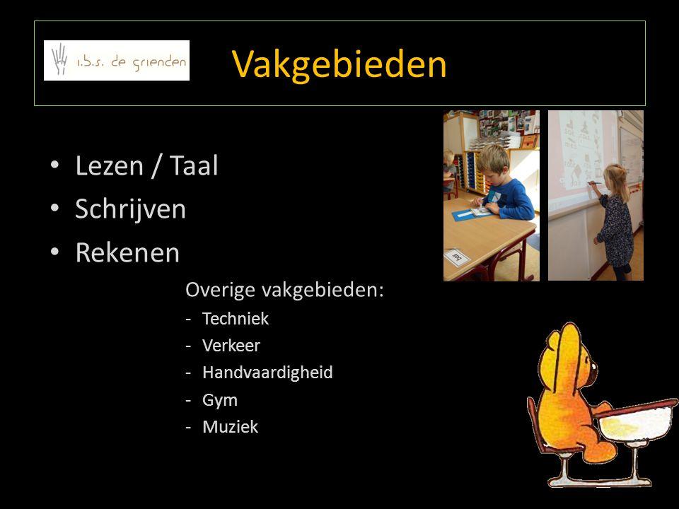 Vakgebieden Lezen / Taal Schrijven Rekenen Overige vakgebieden: -Techniek -Verkeer -Handvaardigheid -Gym -Muziek
