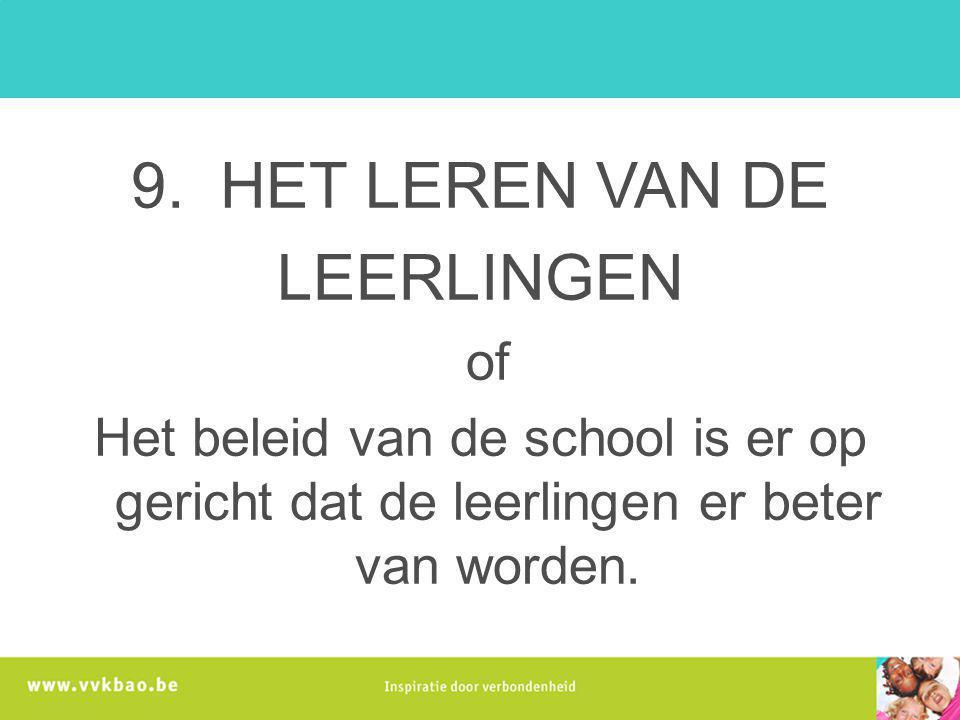 9. HET LEREN VAN DE LEERLINGEN of Het beleid van de school is er op gericht dat de leerlingen er beter van worden.
