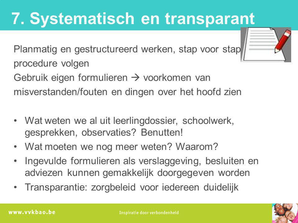 7. Systematisch en transparant Planmatig en gestructureerd werken, stap voor stap procedure volgen Gebruik eigen formulieren  voorkomen van misversta