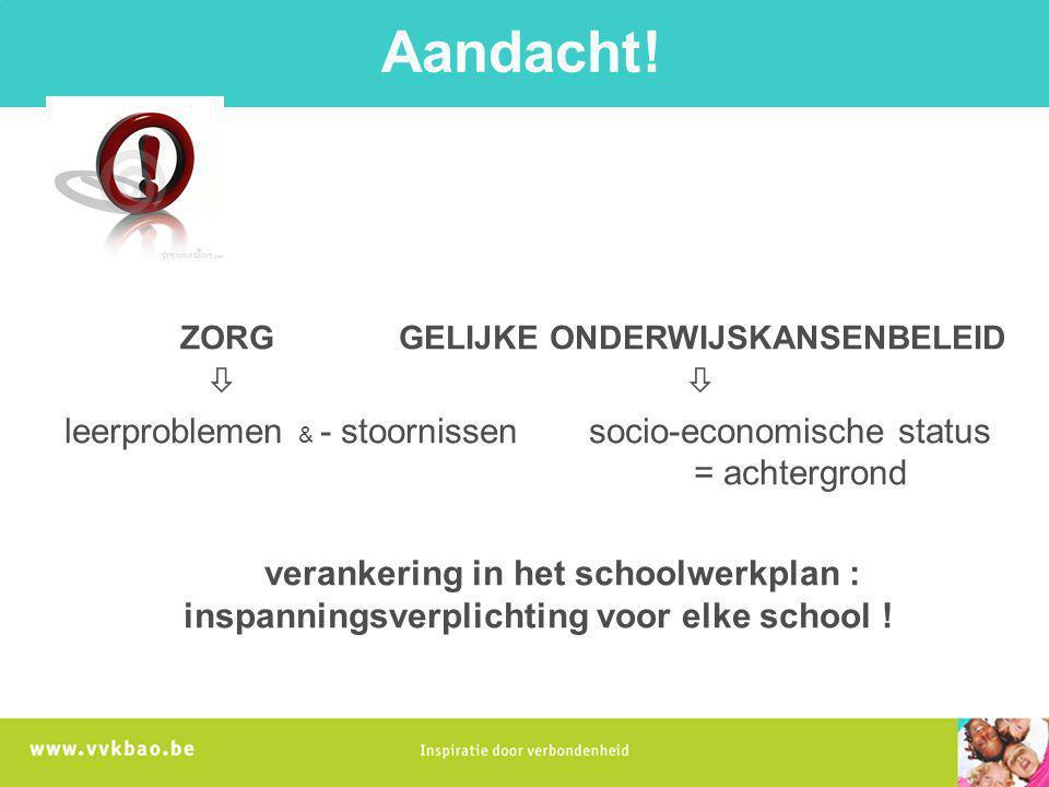 Aandacht! ZORG GELIJKE ONDERWIJSKANSENBELEID   leerproblemen & - stoornissen socio-economische status = achtergrond verankering in het schoolwerkpla