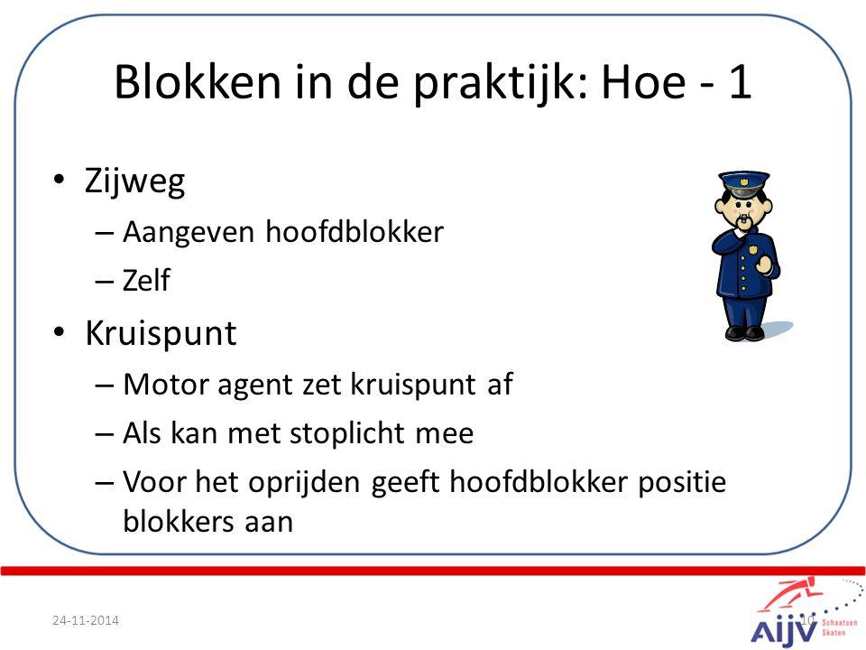 Blokken in de praktijk: Hoe - 1 Zijweg – Aangeven hoofdblokker – Zelf Kruispunt – Motor agent zet kruispunt af – Als kan met stoplicht mee – Voor het oprijden geeft hoofdblokker positie blokkers aan 24-11-201410