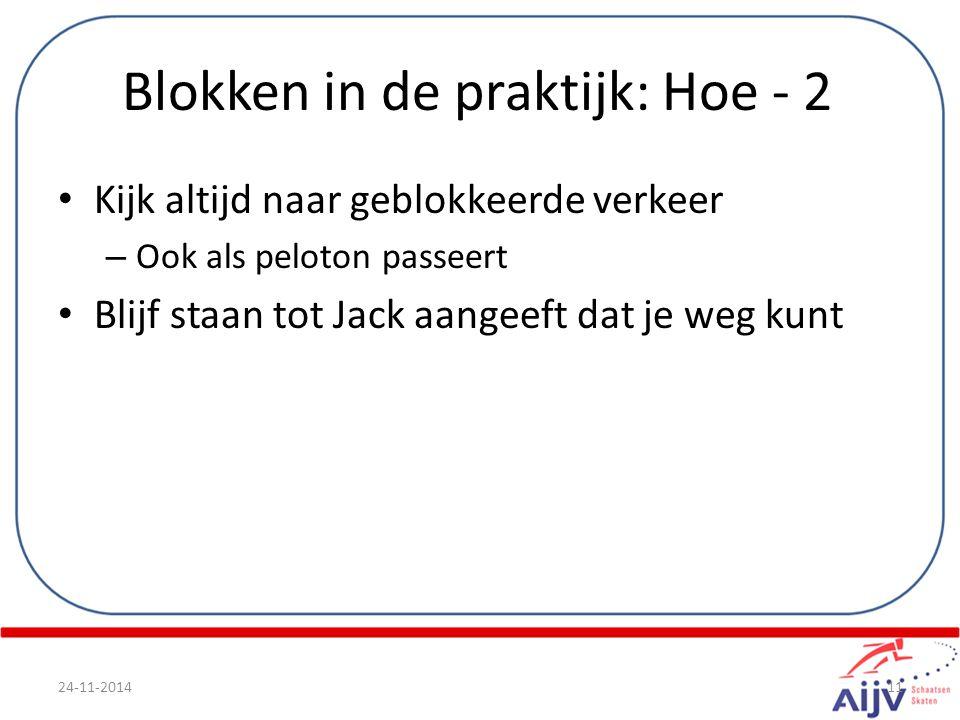 Blokken in de praktijk: Hoe - 2 Kijk altijd naar geblokkeerde verkeer – Ook als peloton passeert Blijf staan tot Jack aangeeft dat je weg kunt 24-11-201411