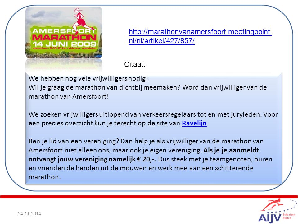 24-11-201417 We hebben nog vele vrijwilligers nodig! Wil je graag de marathon van dichtbij meemaken? Word dan vrijwilliger van de marathon van Amersfo