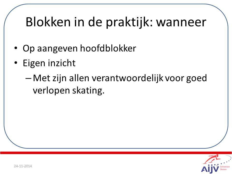 Blokken in de praktijk: wanneer Op aangeven hoofdblokker Eigen inzicht – Met zijn allen verantwoordelijk voor goed verlopen skating. 24-11-20149