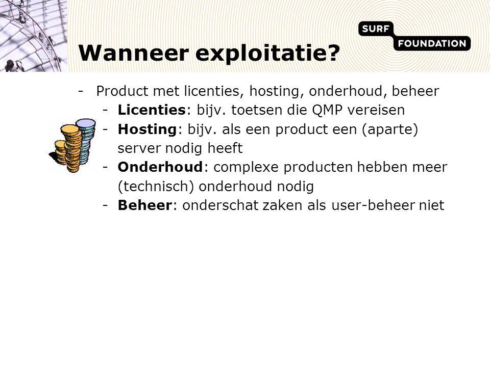 Wanneer exploitatie. -Product met licenties, hosting, onderhoud, beheer -Licenties: bijv.