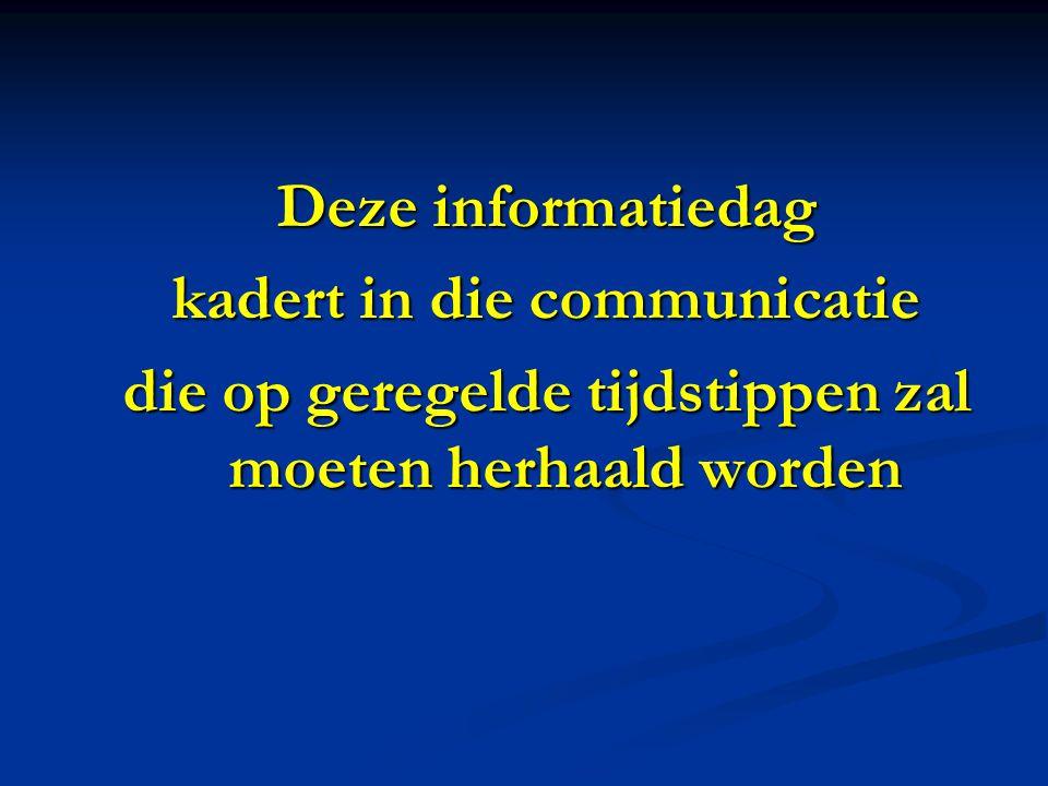 Deze informatiedag kadert in die communicatie die op geregelde tijdstippen zal moeten herhaald worden