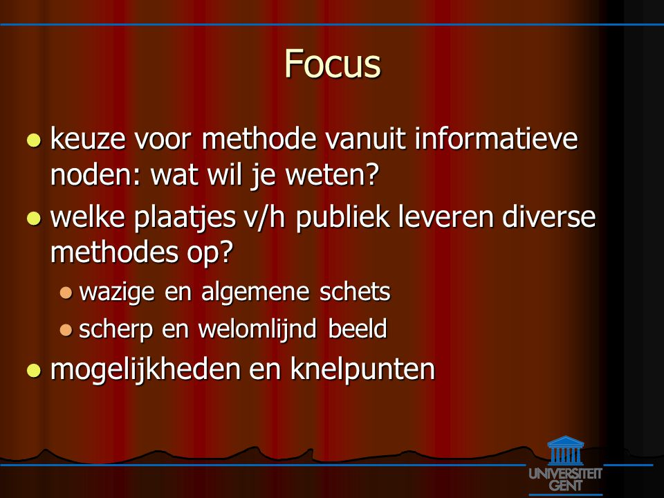 Focus keuze voor methode vanuit informatieve noden: wat wil je weten.