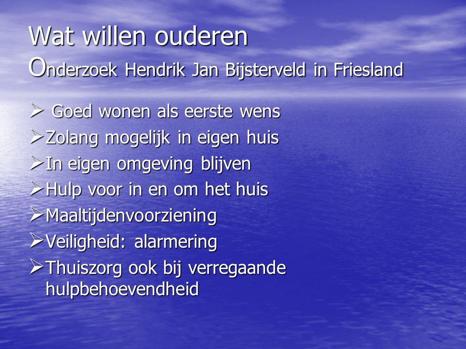 Wat willen ouderen O nderzoek Hendrik Jan Bijsterveld in Friesland  Goed wonen als eerste wens  Zolang mogelijk in eigen huis  In eigen omgeving bl