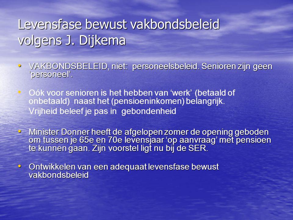 Levensfase bewust vakbondsbeleid volgens J. Dijkema VAKBONDSBELEID, niet: personeelsbeleid. Senioren zijn geen 'personeel'. VAKBONDSBELEID, niet: pers
