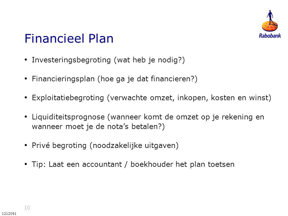 10 1212091 Financieel Plan Investeringsbegroting (wat heb je nodig?) Financieringsplan (hoe ga je dat financieren?) Exploitatiebegroting (verwachte om