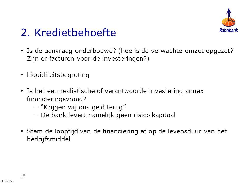 15 1212091 2. Kredietbehoefte Is de aanvraag onderbouwd? (hoe is de verwachte omzet opgezet? Zijn er facturen voor de investeringen?) Liquiditeitsbegr