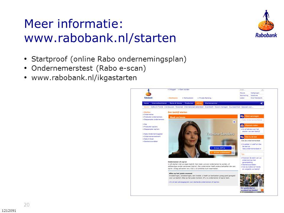 20 1212091 Meer informatie: www.rabobank.nl/starten Startproof (online Rabo ondernemingsplan) Ondernemerstest (Rabo e-scan) www.rabobank.nl/ikgastarte