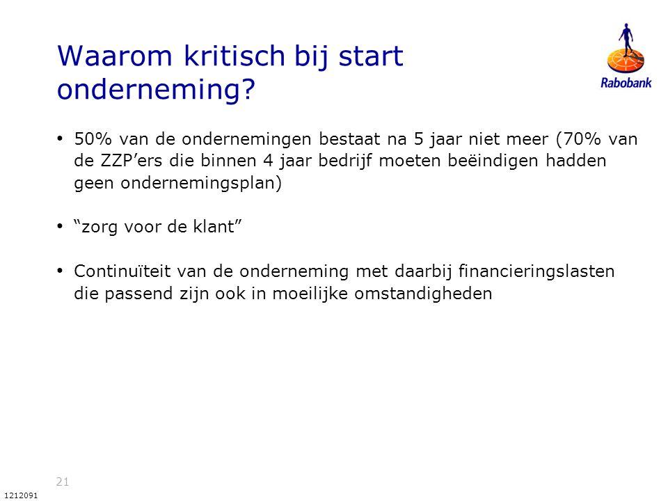 21 1212091 Waarom kritisch bij start onderneming? 50% van de ondernemingen bestaat na 5 jaar niet meer (70% van de ZZP'ers die binnen 4 jaar bedrijf m