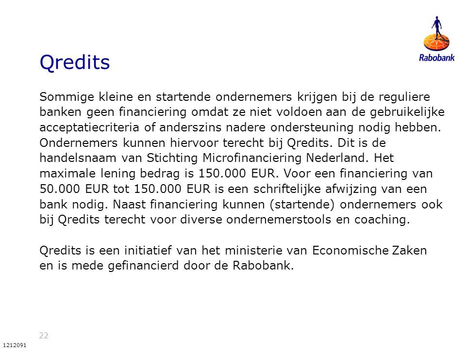 22 1212091 Qredits Sommige kleine en startende ondernemers krijgen bij de reguliere banken geen financiering omdat ze niet voldoen aan de gebruikelijk