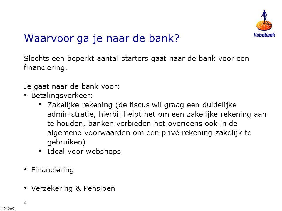 4 1212091 Waarvoor ga je naar de bank? Slechts een beperkt aantal starters gaat naar de bank voor een financiering. Je gaat naar de bank voor: Betalin