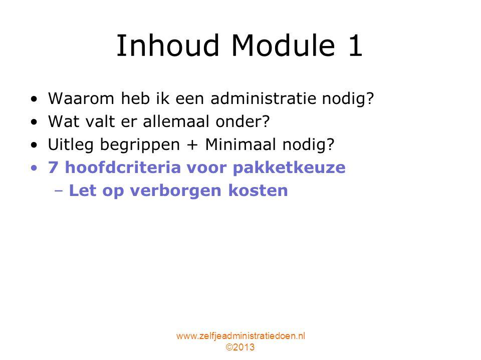 www.zelfjeadministratiedoen.nl ©2013 7 Hoofdcriteria pakketkeuze 1.Minimaal nodig 2.Wat kan het  toeters en bellen 3.Offline / online 4.Vrienden / branche 5.Automatiseren & Backup 6.Reputatie leverancier 7.Proefabonnement