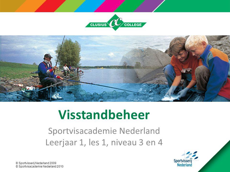 © Sportvisserij Nederland 2009 © Sportvisacademie Nederland 2010 Visstandbeheer Sportvisacademie Nederland Leerjaar 1, les 1, niveau 3 en 4