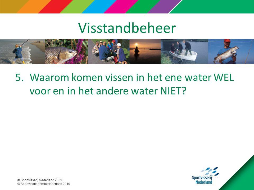 © Sportvisserij Nederland 2009 © Sportvisacademie Nederland 2010 Visstandbeheer 5.Waarom komen vissen in het ene water WEL voor en in het andere water NIET