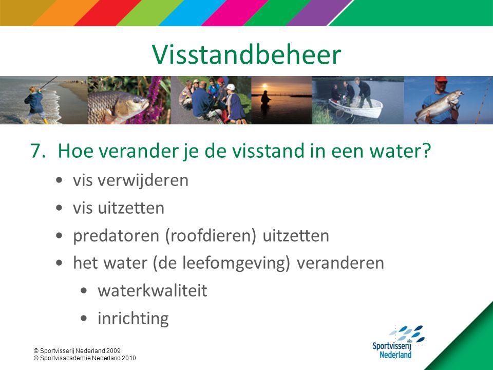 © Sportvisserij Nederland 2009 © Sportvisacademie Nederland 2010 Visstandbeheer 7.Hoe verander je de visstand in een water? vis verwijderen vis uitzet
