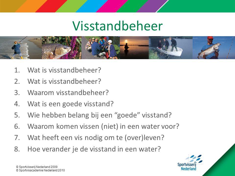 © Sportvisserij Nederland 2009 © Sportvisacademie Nederland 2010 Visstandbeheer 1.Wat is visstandbeheer? 2.Wat is visstandbeheer? 3.Waarom visstandbeh