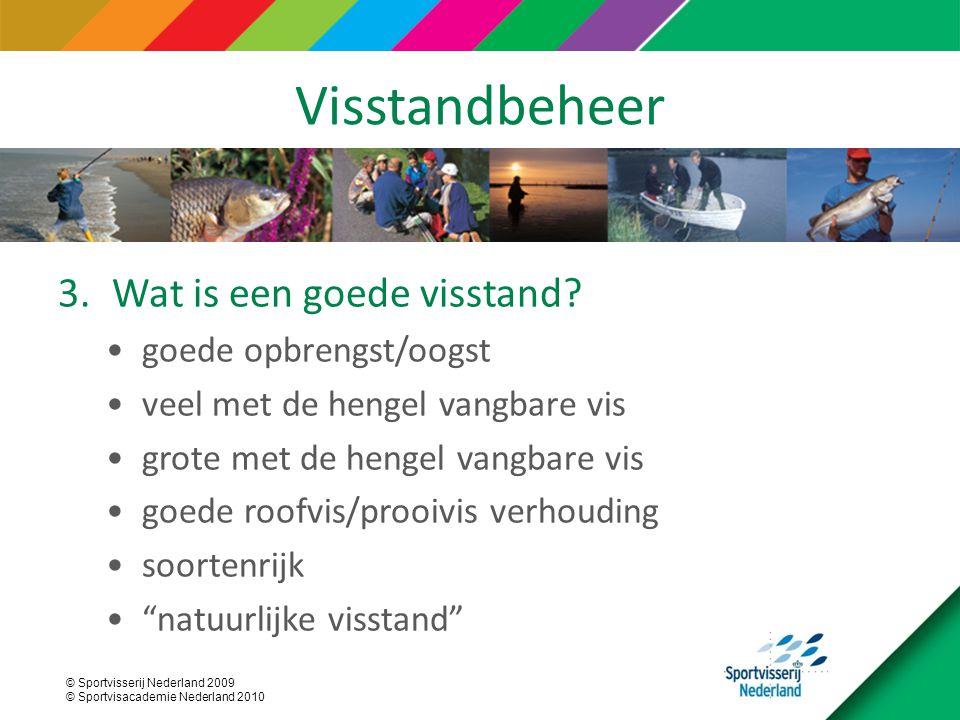 © Sportvisserij Nederland 2009 © Sportvisacademie Nederland 2010 Visstandbeheer 3.Wat is een goede visstand? goede opbrengst/oogst veel met de hengel