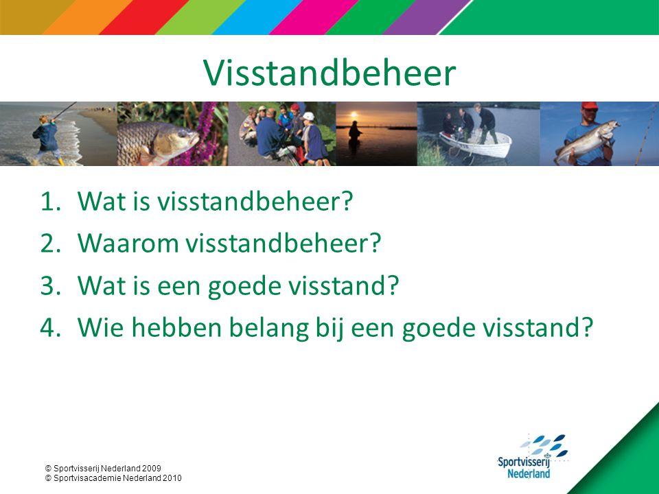 © Sportvisserij Nederland 2009 © Sportvisacademie Nederland 2010 Visstandbeheer 1.Wat is visstandbeheer? 2.Waarom visstandbeheer? 3.Wat is een goede v