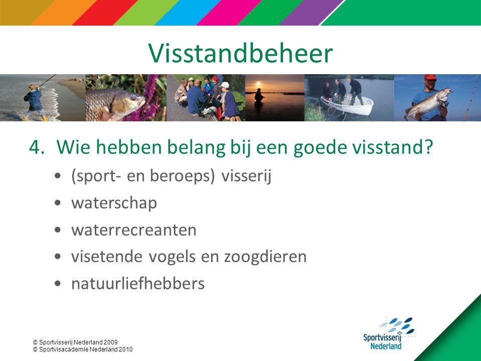© Sportvisserij Nederland 2009 © Sportvisacademie Nederland 2010 Visstandbeheer 4.Wie hebben belang bij een goede visstand? (sport- en beroeps) visser