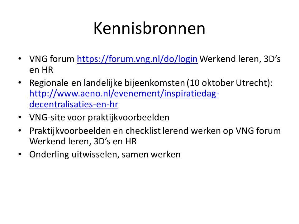 Kennisbronnen VNG forum https://forum.vng.nl/do/login Werkend leren, 3D's en HRhttps://forum.vng.nl/do/login Regionale en landelijke bijeenkomsten (10 oktober Utrecht): http://www.aeno.nl/evenement/inspiratiedag- decentralisaties-en-hr http://www.aeno.nl/evenement/inspiratiedag- decentralisaties-en-hr VNG-site voor praktijkvoorbeelden Praktijkvoorbeelden en checklist lerend werken op VNG forum Werkend leren, 3D's en HR Onderling uitwisselen, samen werken