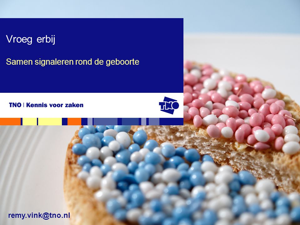 remy.vink@tno.nl Samen signaleren rond de geboorte Vroeg erbij