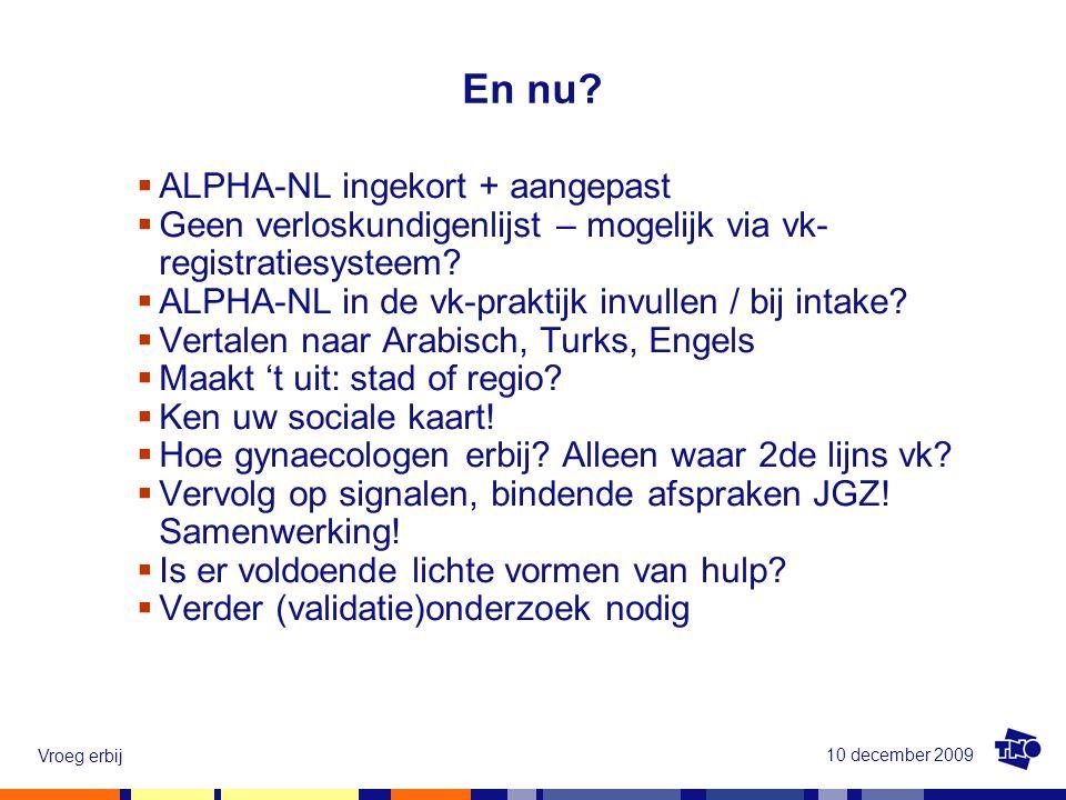 10 december 2009 Vroeg erbij  ALPHA-NL ingekort + aangepast  Geen verloskundigenlijst – mogelijk via vk- registratiesysteem?  ALPHA-NL in de vk-pra