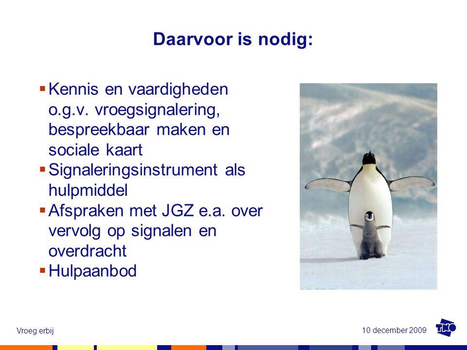 10 december 2009 Vroeg erbij Drie pilotprojecten  Werken met de ALPHA-NL in Amsterdam-Noord (3 vk praktijken en ziekenhuis)  Werken met de ALPHA-NL in Zaanstad (5 vk praktijken)  Werken met observatie-instrument door kraamverzorgenden in Amsterdam en Zeist