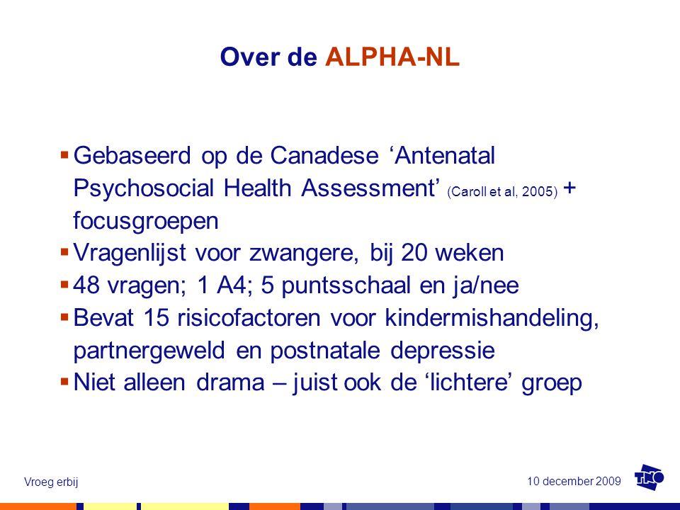 10 december 2009 Vroeg erbij  Gebaseerd op de Canadese 'Antenatal Psychosocial Health Assessment' (Caroll et al, 2005) + focusgroepen  Vragenlijst v