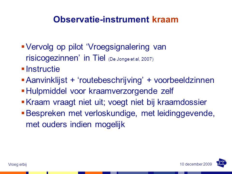 10 december 2009 Vroeg erbij  Vervolg op pilot 'Vroegsignalering van risicogezinnen' in Tiel (De Jonge et al, 2007)  Instructie  Aanvinklijst + 'ro