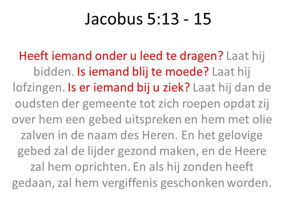 Jacobus 5:13 - 15 Heeft iemand onder u leed te dragen.
